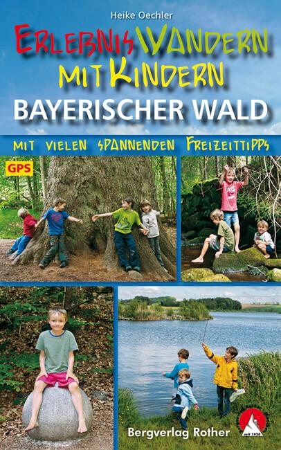 Erlebniswandern mit Kindern im Bayerischen Wald Rother Bergverlag