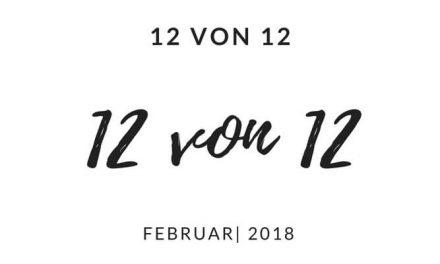 12 von 12 | Februar 2018