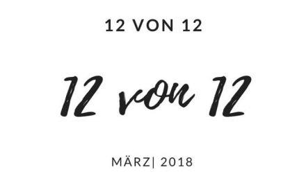 12 von 12 | März 2018