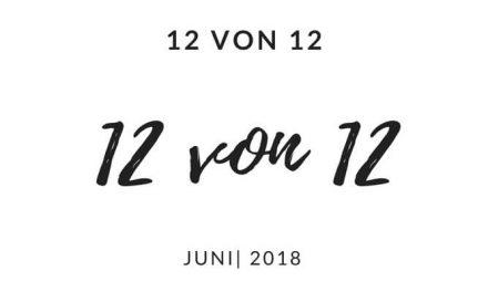 12 von 12 | Juni 2018