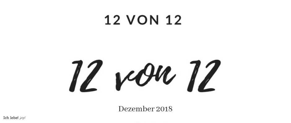 12 von 12 | Dezember 2018
