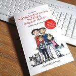 Wie Kinder stark werden und Eltern entspannt bleiben – Rezension